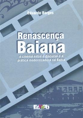RENASCENÇA BAIANA o cinema entre o discurso e a prática modernizadora na Bahia