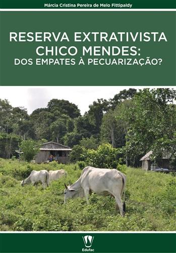 Reserva Extrativista Chico Mendes: dos empates à pecuarização?