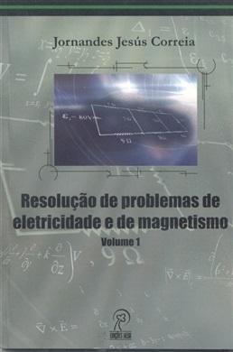 Resolução de problemas de eletricidade e de magnetismo. v. 1