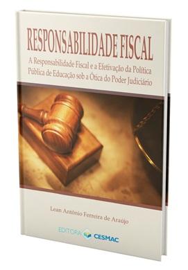 Responsabilidade Fiscal - A Responsabilidade Fiscal e a Efetivação da Política Pública de Educação sob a Ótica do Poder Judiciário