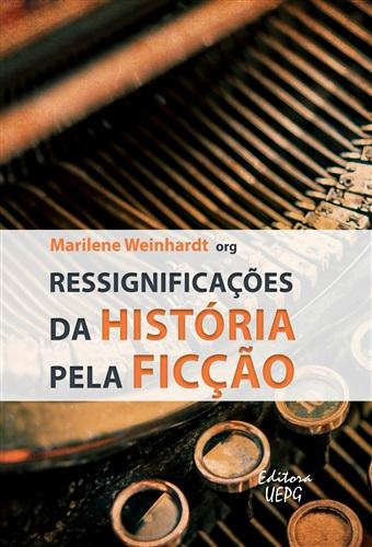 RESSIGNIFICAÇÕES DA HISTÓRIA PELA FICÇÃO