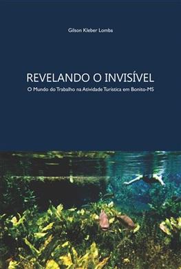 REVELANDO O INVISÍVEL: o mundo no trabalho na atividade turística em Bonito - MS