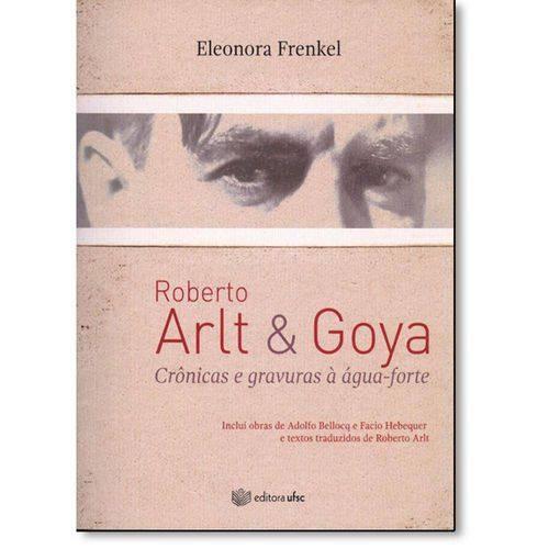 Roberto Arlt & Goya: Crônicas e Gravuras À Água-forte