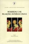 Rousseau e as Relações Internacionais (clássicos Ipri)