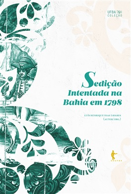 Sedição intentada na Bahia em 1798 (2ª edição) (Coleção UFBA 70 anos)