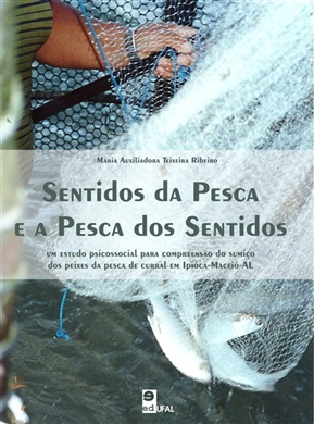 Sentidos da pesca e a pesca dos sentidos: um estudo psicossocial para compreensão do sumiço dos peixes da pesca de curral em Ipioca - Maceió/AL
