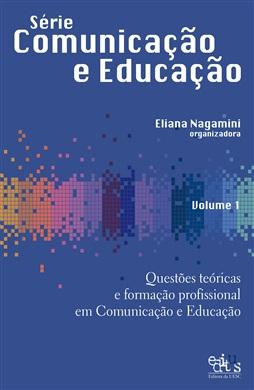 Série Comunicação e Educação Vol.1 - Questões teóricas e formação profissional em Comunicação e Educação