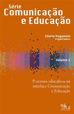 Série Comunicação e Educação Vol. 2 - Processos educativos na Interface Comunicação e Educação