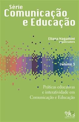 Série Comunicação e Educação Vol. 3 - Práticas educativas e interatividade em Comunicação e Educação