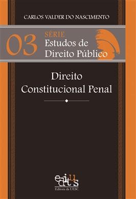 Série Estudos de Direito Público - Direito Constitucional Penal - Vol. III