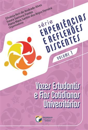 SÉRIE EXPERIÊNCIAS E REFLEXÕES DISCENTES-V1: VOZES ESTUDANTIS E FIOS COTIDIANOS UNIVERSITÁRIOS