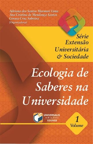 SÉRIE EXTENSÃO UNIVERSITÁRIA & SOCIEDADE - V1- ECOLOGIA DE SABERES NA UNIVERSIDADE