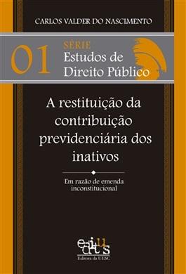Série Estudos de Direito Público - A restituição da contribuição previdenciária dos inativos Vol. I
