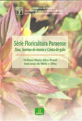 SÉRIE FLORICULTURA PARAENSE - ZINA, SORRISO-DE-MARIA E CRISTA-DE-GALO