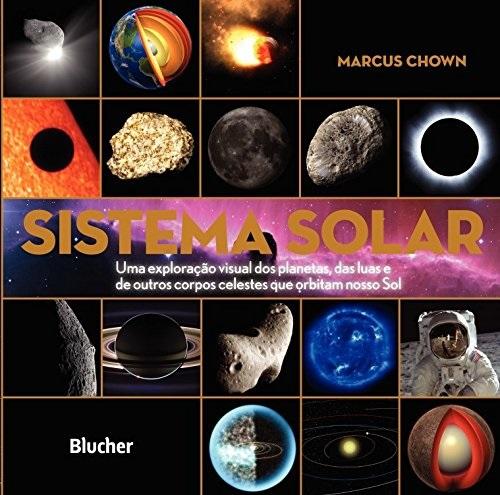 Sistema Solar: uma Exploração Visual dos Planetas, das Luas e de Outros Corpos Celestes que Orbitam Nosso sol