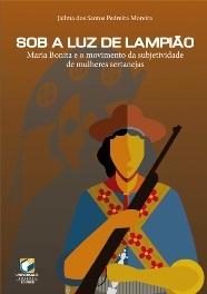 SOB A LUZ DE LAMPIÃO Maria Bonita e o movimento da subjetividade de mulheres sertanejas