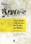 Sociedade e Relações de Poder na Bahia: séculos XVII-XX
