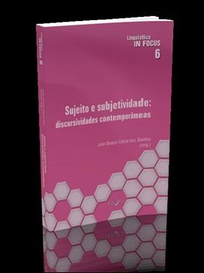 SUJEITO E SUBJETIVIDADE: DISCURSIVIDADES CONTEMPORÂNEAS (Linguística in Focus 6)