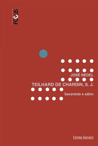Teilhard de Chardin, S.J. - Sacerdote e sábio