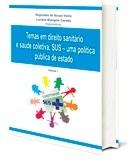 Temas em direito sanitário & saúde coletiva: SUS - uma política pública de Estado