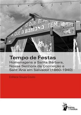 Tempo de Festas: homenagens a Santa Bárbara, Nossa Senhora da Conceição e SantAna em Salvador (1860-1940)