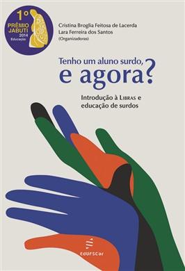 Tenho um aluno surdo, e agora? Introdução à libras e educação de surdos. Vencedor do 56º Prêmio Jabuti - 2014