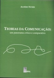 Teorias da comunicação: um panorama crítico e comparativo