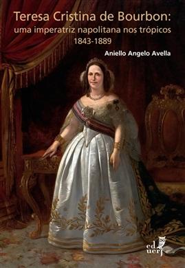 Teresa Cristina de Bourbon: uma imperatriz napolitana nos trópicos - 1843-1889