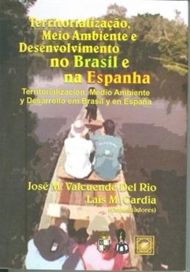 Territorialização, meio ambiente e desenvolvimento no Brasil e na Espanha/ Territorialización, medio ambiente y desarrollo em Brasil y en España