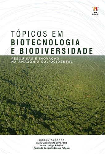 Tópicos em biotecnologia e biodiversidade: pesquisas e inovação na Amazônia Sul Ocidental