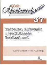 Trabalho, educação e qualificação profissional (SÉRIE APONTAMENTO N. 37)
