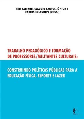Trabalho pedagógico e formação de professores/militares culturais: construindo políticas públicas para a educação física, esporte e lazer
