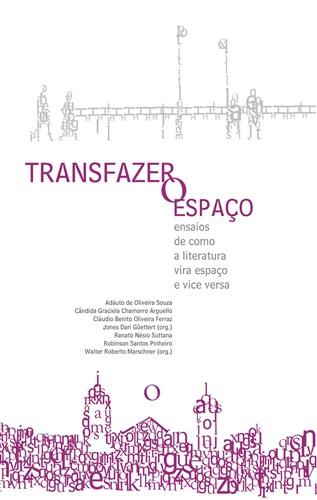 Transfazer o espaço: ensaios de como a literatura vira espaço e vice versa