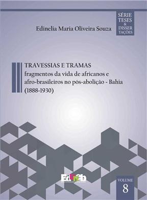 TRAVESSIAS E TRAMAS fragmentos da vida de africanos e afro-brasileiros no pós-abolição - Bahia (1888-1930)