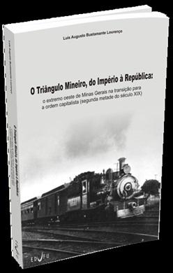 TRIÂNGULO MINEIRO, DO IMPÉRIO À REPÚBLICA, O: o extremo oeste de Minas Gerais na transição para a ordem capitalista (segunda metade do século XIX)