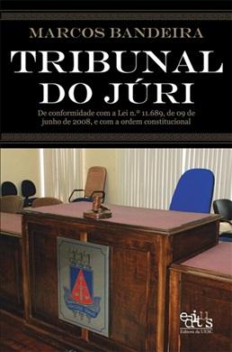 Tribunal do Júri: de conformidade com a Lei nº 11.689, de 09 de junho de 2008, e com a ordem constitucional