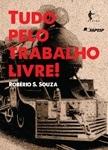 Tudo pelo trabalho livre! Trabalhadores e conflitos no pós-abolição (Bahia, 1892-1909)
