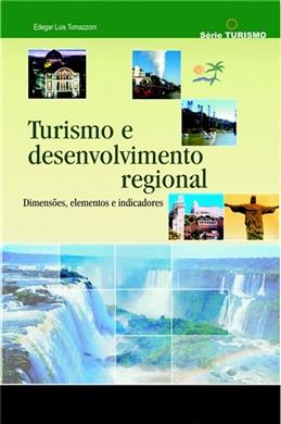 Turismo e desenvolvimento regional Dimensões, elementos e indicadores