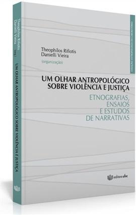 Um olhar antropológico sobre violência e justiça: etnografias, ensaios e estudos de narrativas