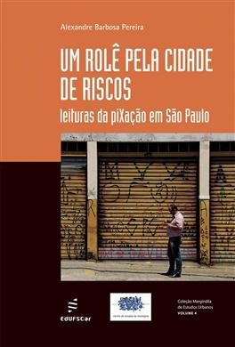 Um rolê pela cidade de riscos: leituras da piXação em São Paulo
