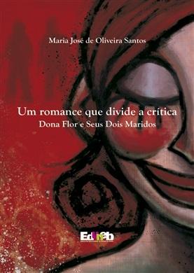 UM ROMANCE QUE DIVIDE A CRÍTICA Dona Flor e seus dois Maridos