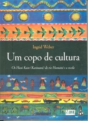 Um copo de cultura: os Huni Kuin (kaxinawá) do rio Humaitá e a escola