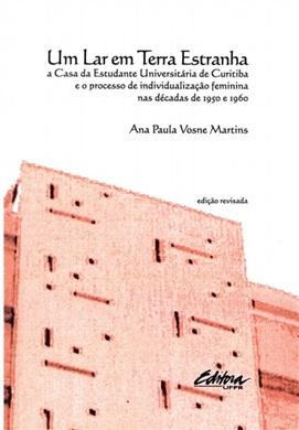 Um Lar em Terra Estranha - A Casa da Estudante Universitária de Curitiba e o processo de individualização feminina nas décadas de 1950 e 1960