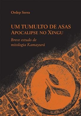 Um tumulto de asas: apocalipse no Xingu. Breve estudo da mitologia Kamayurá