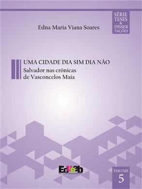 UMA CIDADE DIA SIM DIA NÃO Salvador nas crônicas de Vasconcelos Maia