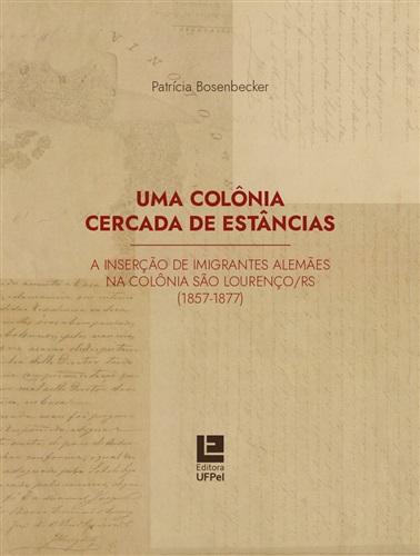Uma colônia cercada de estâncias: a inserção de imigrantes alemães na colônia São Lourenço/RS (1857- 1877)
