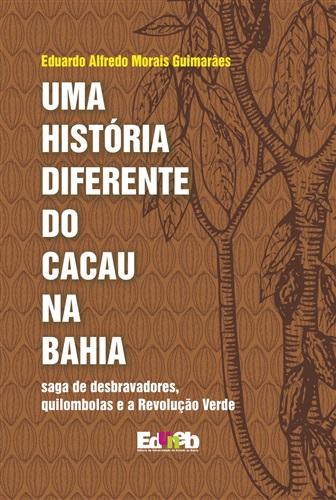 Uma história diferente do cacau na Bahia: saga de desbravadores, quilombolas e a revolução verde