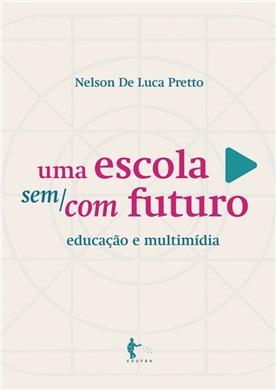 Uma escola sem/com futuro: educação e multimídia