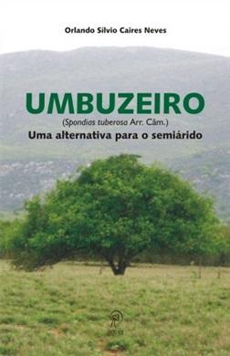 UMBUZEIRO (Spondias tuberosa Arr. Câm.): uma alternativa para o semiárido