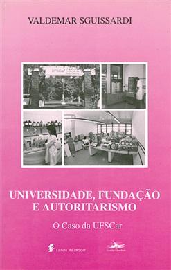 Universidade, fundação e autoritarismo - o caso da UFSCar